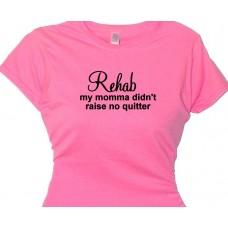 REHAB my momma didn't raise no quitter rehab t shirt